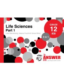 The Answer Series The Answer Life Sciences Grade 12 3-in-1 Part 1 IEB