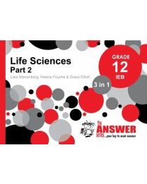 The Answer Series The Answer Life Sciences Grade 12 3-in-1 Part 2 IEB