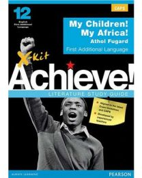 X-kit Achieve! My Children! My Africa!: English First Additional Language Grade 12 Study Guide