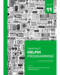 Exploring IT: Delphi Programming Grade 11 Third Edition