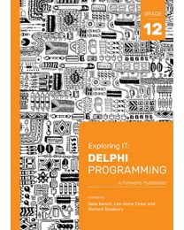 EXPLORING IT: DELPHI PROGRAMMING GR12 (3RD EDITION)
